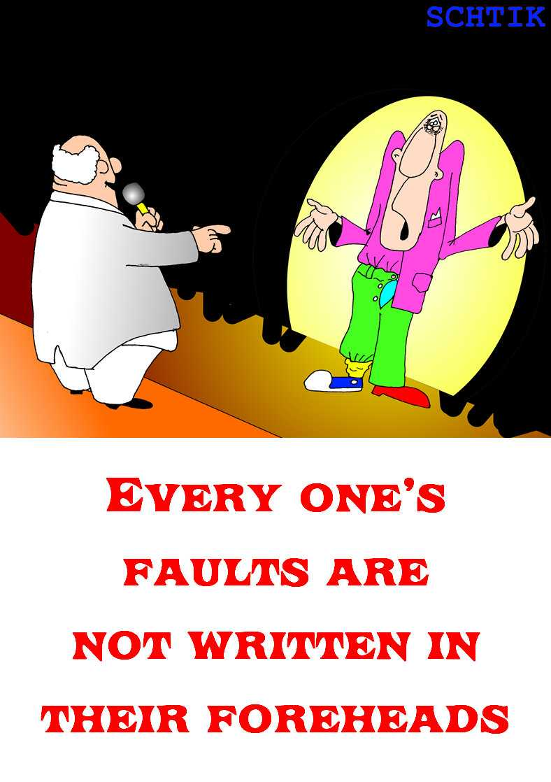 Every one's faults are not written in their foreheads