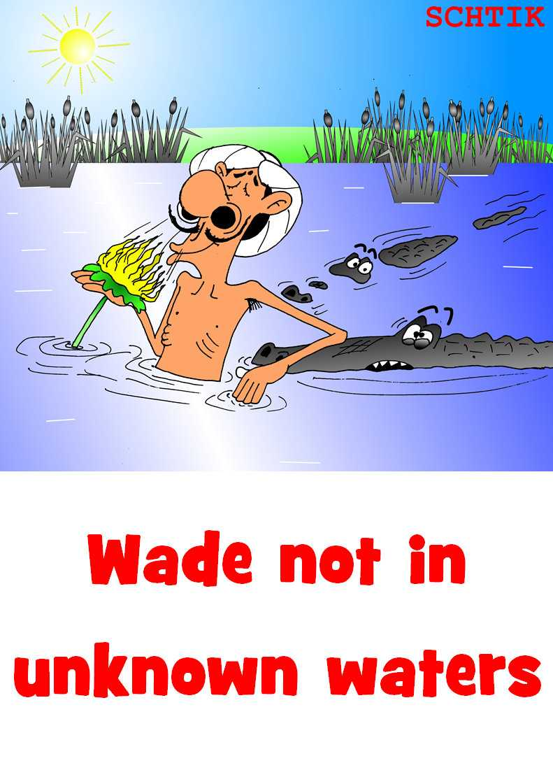 Wade not in unknown waters