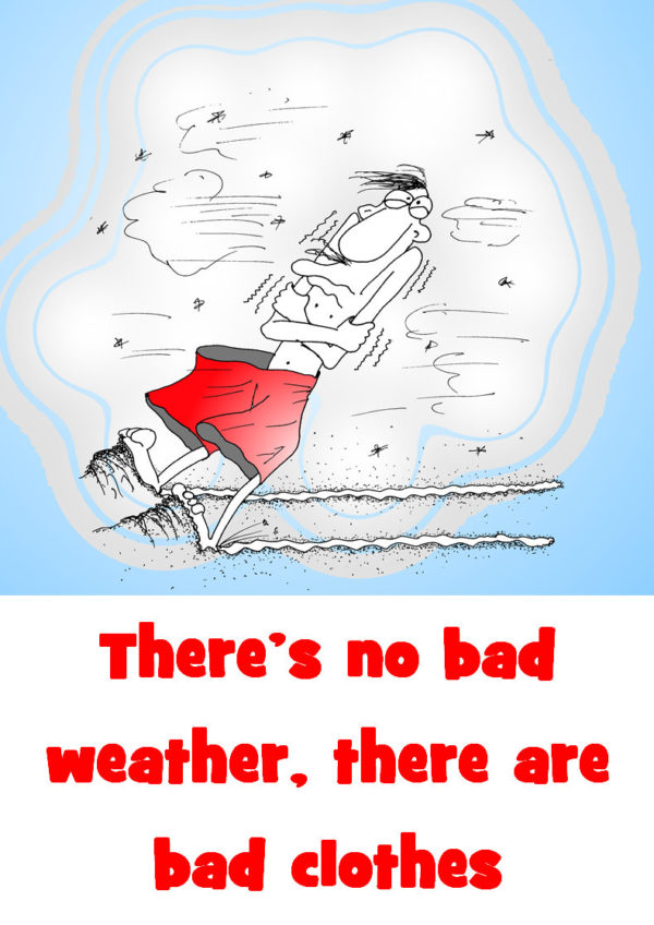 There is no bad weather there are bad clothes