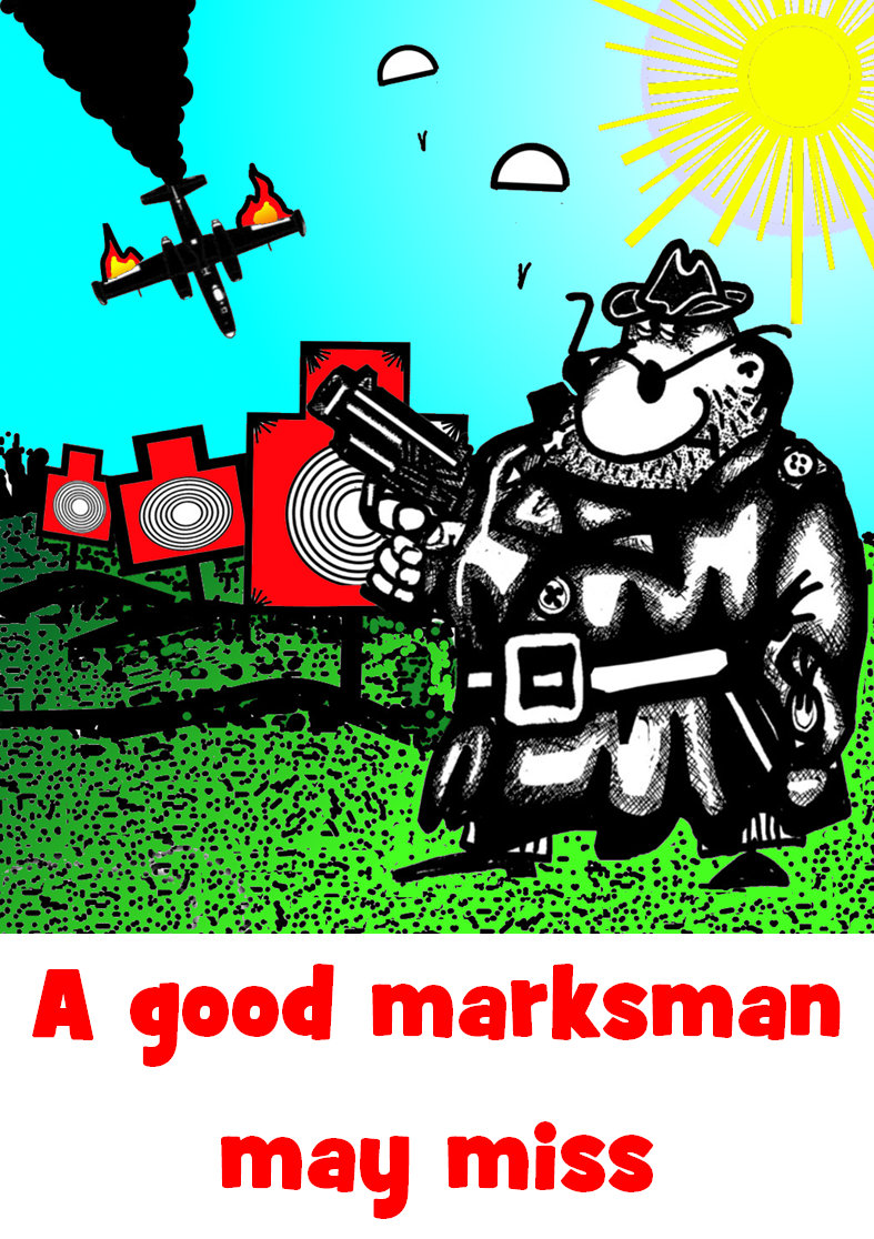 a good marksman may miss